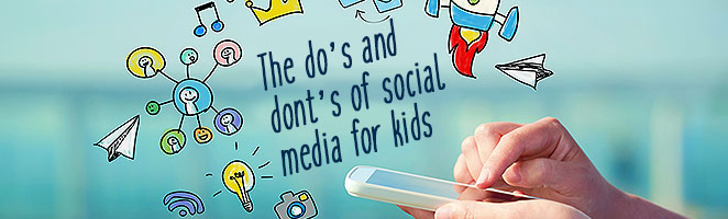 The Do's and Dont's of Social Media for Kids
