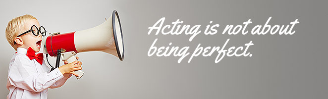 Acting is not about being perfect